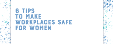 6 Tips to Make Workplaces Safe for Women